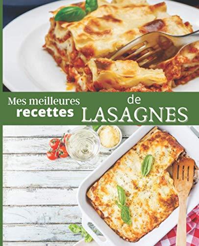 Mes meilleures recettes de LASAGNES: CARNET A REMPLIR par vos soins | RASSEMBLEZ VOS 45 meilleures RECETTES dans ce livre de 151 pages | PASSION CUISINE