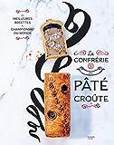 La confrérie du Pâté-croûte - Édition spéciale 10 ans - inclus la recette inédite du champion du monde 2018