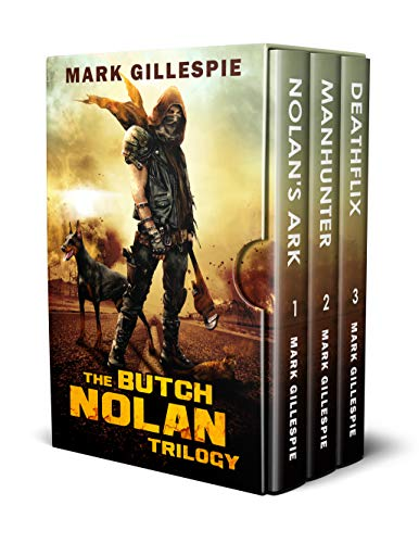 The Butch Nolan Trilogy: A Post-Apocalyptic Action Adventure Box Set by [Mark  Gillespie]