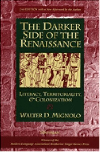 Mignolo, W: The Darker Side of the Renaissance: Literacy, Territoriality, & Colonization, 2nd Edition