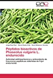 Peptidos Bioactivos de Phaseolus Vulgaris L. Endurecido: Actividad antihipertensiva y antioxidante de fracciones peptídicas obtenidas de frijol endurecido