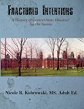 Fractured Intentions: A History of Central State Hospital for the Insane