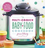 The Multi-Cooker Baby Food Cookbook: 100 Easy Recipes for Your Slow Cooker, Pressure Cooke...