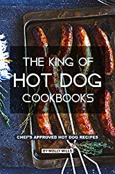 Image: The King of Hot Dog Cookbooks: Chef's Approved Hot Dog Recipes | Kindle Edition | by Molly Mills (Author). Publication Date: June 12, 2019