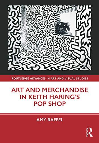 Art and Merchandise in Keith Haring's Pop Shop (Routledge Advances in Art and Visual Studies) (English Edition)