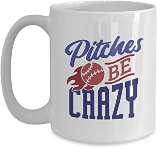 Softball Mug - Pitches Be Crazy - Major League Team Present For Family Friend Brother Sister Boyfriend Dad Husband Sports Fan Coach Player 15 Oz