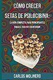 Cómo crecer Setas de Psilocibina: La Guía Completa para Principiantes para el Cultivo en Interior