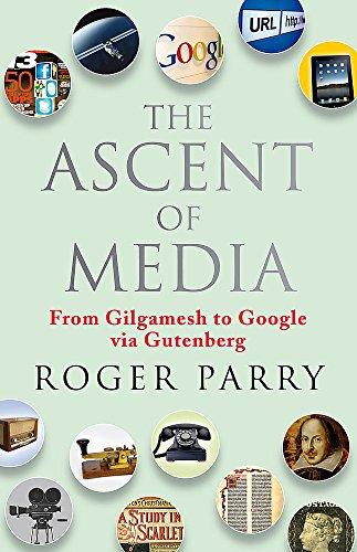 The Ascent of Media: From Gilgamesh to Google via Gutenburg