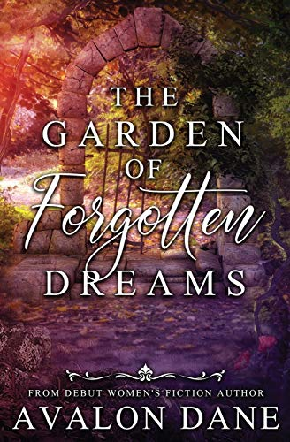 Compare Textbook Prices for The Garden of Forgotten Dreams: A Contemporary Women's Fiction Novel  ISBN 9781734762211 by Dane, Avalon