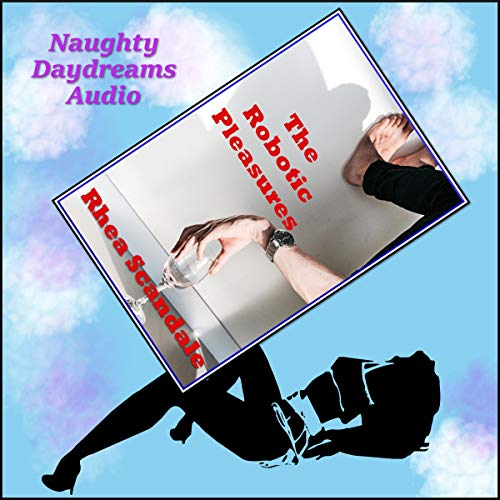 The Robotic Pleasures (The Attractive Main Attraction): An Explicit Sci-Fi Erotica Story audiobook cover art