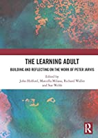The Learning Adult: Building and Reflecting on the Work of Peter Jarvis