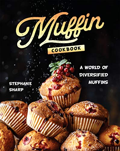 Muffin Cookbook: A world of Diversified Muffins (English Edition)