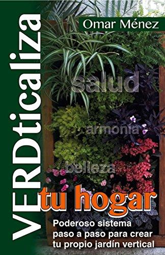 VERDticaliza tu hogar: Poderoso sistema paso a paso para crear tu propio jardín vertical. Obtén salud,…