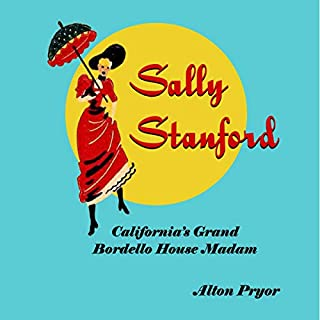 Sally Stanford     California's Grand Bordello House Madam              By:                                                                                                                                 Alton Pryor                               Narrated by:                                                                                                                                 Curt Troutwine                      Length: 2 hrs and 20 mins     10 ratings     Overall 3.4