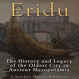 Eridu     The History and Legacy of the Oldest City in Ancient Mesopotamia              By:                                                                                                                                 Charles River Editors                               Narrated by:                                                                                                                                 Scott Clem                      Length: 1 hr and 3 mins     32 ratings     Overall 3.9