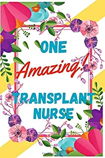 One Amazing Transplant Nurse: Lightly Lined Journal And Notebook (6x9), Transplant Nurse Gifts For Women And Men,Floral Cover, Perfect for Notes, Journaling. Floral Cover