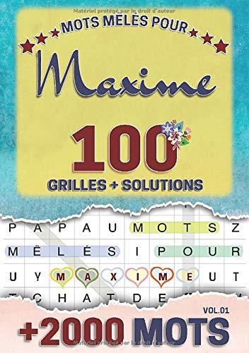 Mots mêlés pour Maxime: 100 grilles avec solutions, +2000 mots cachés, prénom personnalisé Maxime | Cadeau d'anniversaire pour femme, maman, sœur, fille, enfant | Petit Format A5 (14.8 x 21 cm)