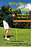 Why You Can't Chip and What to do About It!: The Automatic Chipping Method (Automatic Putting Book 2)