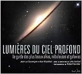 Lumières du ciel profond - Le guide des plus beaux amas, nébuleuses et galaxies de Azar Khalatbari (30 avril 2008) Broché