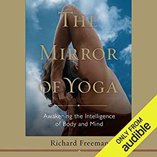 The Mirror of Yoga     Awakening the Intelligence of Body and Mind              By:                                                                                                                                 Richard Freeman                               Narrated by:                                                                                                                                 Erin Moon                      Length: 10 hrs and 54 mins     95 ratings     Overall 4.6