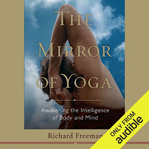 The Mirror of Yoga     Awakening the Intelligence of Body and Mind              By:                                                                                                                                 Richard Freeman                               Narrated by:                                                                                                                                 Erin Moon                      Length: 10 hrs and 54 mins     4 ratings     Overall 3.5