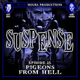 SUSPENSE Episode 23: Pigeons from Hell                   By:                                                                                                                                 John C. Alsedek,                                                                                        Dana Perry-Hayes                               Narrated by:                                                                                                                                 Scott Henry,                                                                                        Daniel Hackman                      Length: 44 mins     5 ratings     Overall 3.6