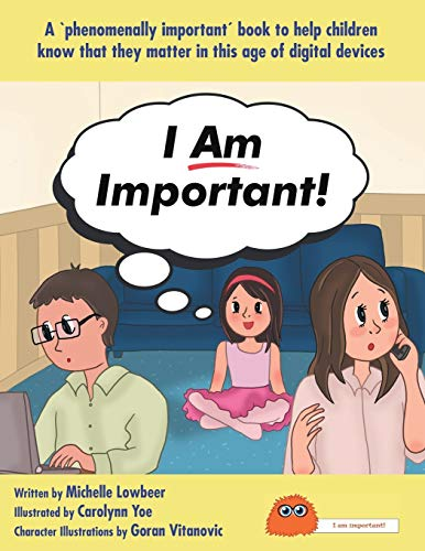 I Am Important!: A 'phenomenally important' book to help children know that they matter in this age of digital devices
