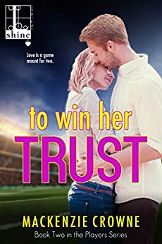 To Win Her Trust (Players Book 2) by [Mackenzie Crowne]