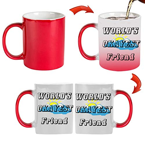 World's Okayest Friend 11 oz Mug Inside The Color Cup Color Changing Cup, The Best Gift Cup, Birthday Present.Multiple Colors to Choose from