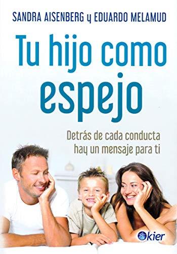 Tu hijo como espejo: Detrás de cada conducta hay un mensaje para ti