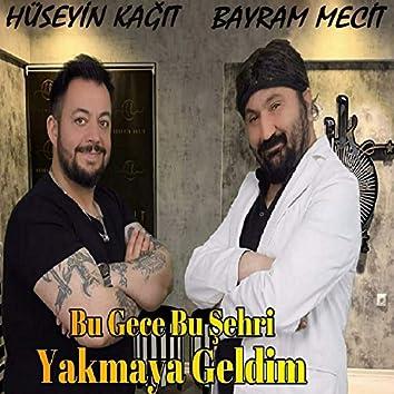 Bu Gece Bu Şehri Yakmaya Geldim (feat. Bayram Mecit)