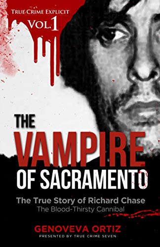 The Vampire of Sacramento: The True Story of Richard Chase The Blood-Thirsty Cannibal (True Crime Explicit Book 1) (English Edition)