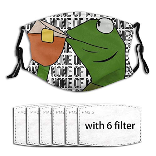 Kermit Sipping Tea Meme King But That's None of My Business 2 Adjustable Earloop Face Mouth Anti Pollution Washable with 6 Filters