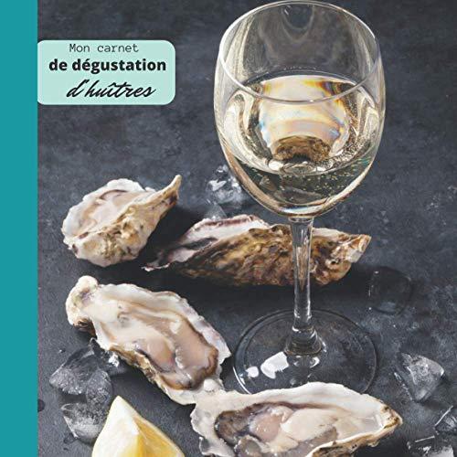 Mon carnet de dégustation d'Huîtres: Idée cadeau pour les amateurs d'huîtres/ carnet de notes à remplir de vos dégustations/ grand format/ analysez et ... un professionnel / intérieur noir et blanc.