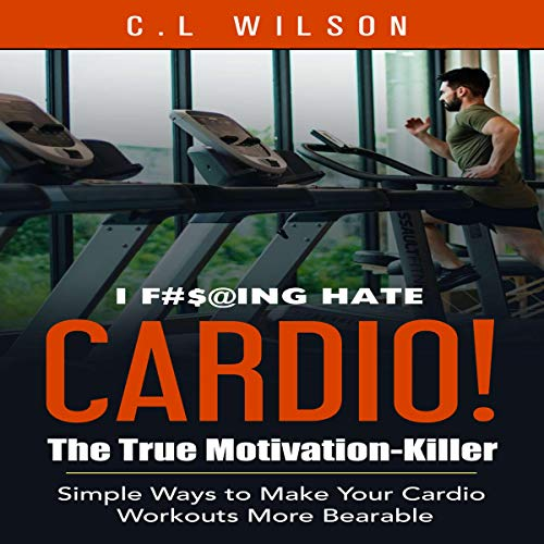 I F#$@ing Hate Cardio! The True Motivation Killer  By  cover art