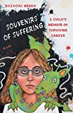 SOUVENIRS OF SUFFERING: A Child?s Memoir of Surviving Cancer - Dazhoni Green