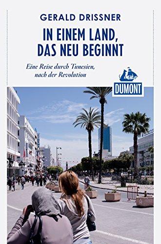 DuMont Reiseabenteuer In einem Land, das neu beginnt: Eine Reise durch Tunesien, nach der Revolution (DuMont...