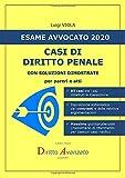 Esame Avvocato 2020. CASI DI DIRITTO PENALE: con soluzioni dimostrate...