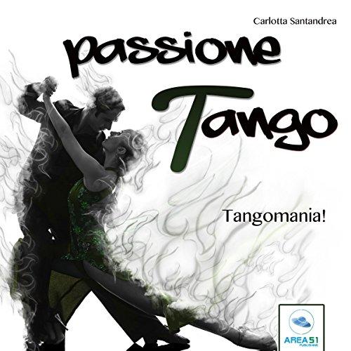 Tangomania (Passione tango 3) | Carlotta Santandrea