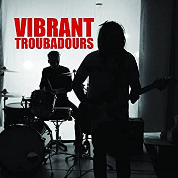Vibrant Troubadours