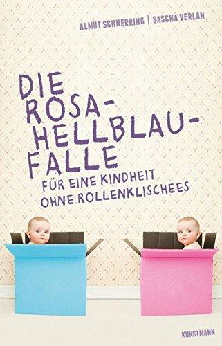 Die Rosa-Hellblau-Falle. Für eine Kindheit ohne Rollenklischees