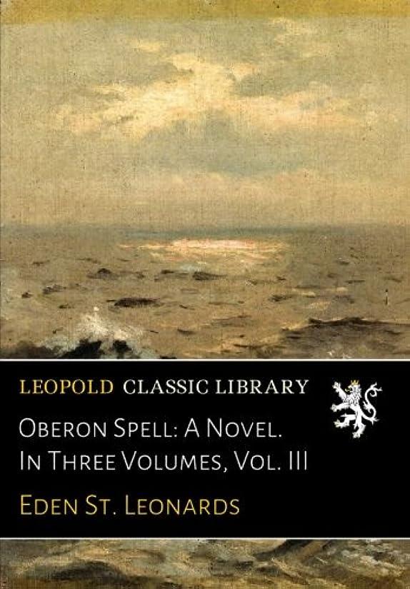 確かに複製するボットOberon Spell: A Novel. In Three Volumes, Vol. III
