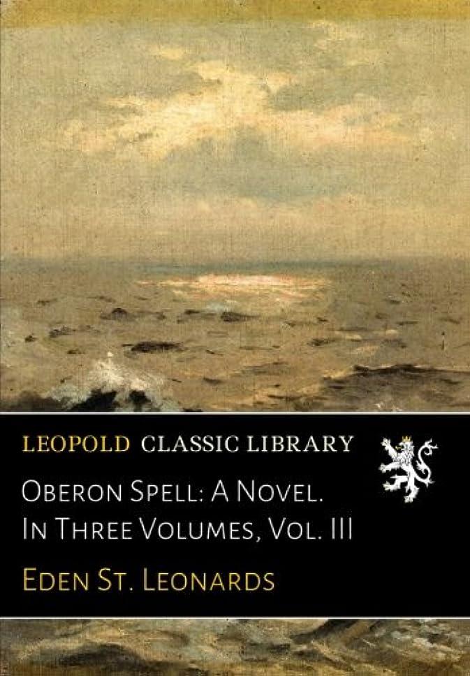 いらいらさせる老人ロデオOberon Spell: A Novel. In Three Volumes, Vol. III