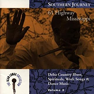 Southern Journey, Vol. 3: 61 Highway Mississippi - Delta Country Blues, Spirituals, Work Songs & Dance Music