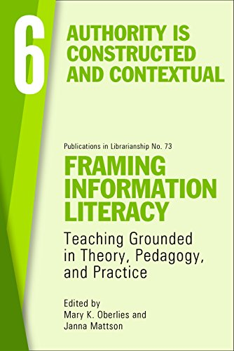 Framing Information Literacy (PIL#73), Volume 6: Authority is Constructed and Contextual (ACRL Publications in Librarianship) download ebooks PDF Books