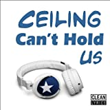 Ceiling Can't Hold Us [Explicit]