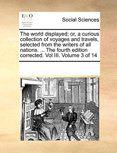 The world displayed; or, a curious collection of voyages and travels, selected from the writers of all nations. ... The