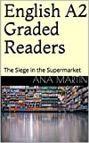 English A2 Graded Readers: The Siege in the Supermarket (English Edition)