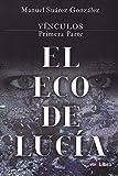 Vínculos 1ª parte El Eco de Lucía