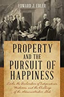 Property and the Pursuit of Happiness: Locke, the Declaration of Independence, Madison, and the Challenge of the Administrative State
